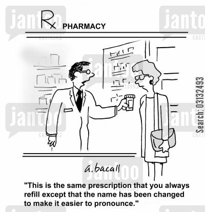 latin manes cartoon humor: 'This is the same prescription that you always refill except that the name has been changes to make it easier to pronounce.'