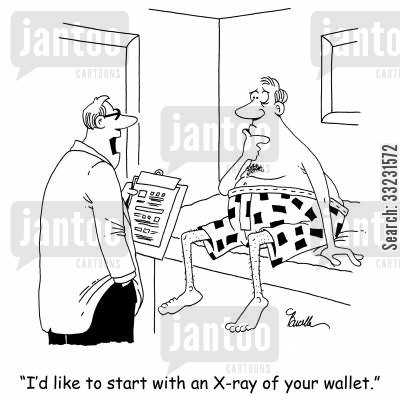 doctor of medicine cartoon humor: 'I'd like to start with an X-ray of your wallet.'