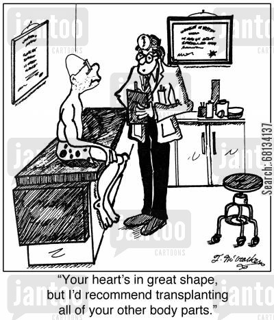 organ transplant cartoon humor: 'Your heart's in great shape, but I'd recommend transplanting all of your other body parts.'