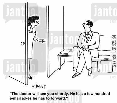 medical office cartoon humor: 'The doctor will see you shortly. He has a few hundred email jokes he has to forward.'