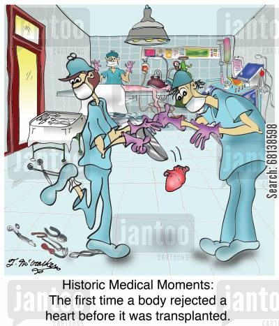 organ transplant cartoon humor: Historic Medical Moments: The first time a body rejected a heart before it was transplanted.