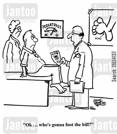 doctors costs cartoon humor: Podiatrist to patient: 'Ok ... who's gonna foot the bill?'