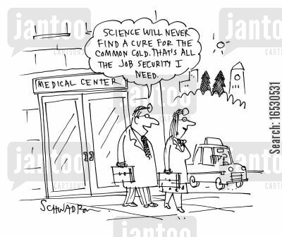 common cold cartoon humor: 'Science will never find a cure for the common cold, That's all the job security I need,'
