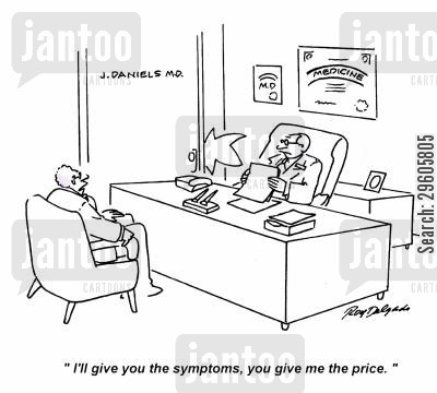 symptom cartoon humor: 'I'll give you the symptoms, you give me the price.'