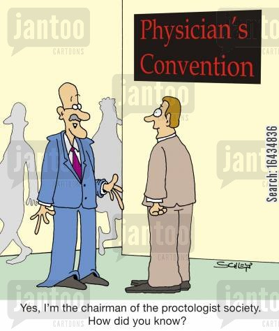 proctolgists cartoon humor: 'Yes, I'm the chairman of the proctologist society. How did you know?'