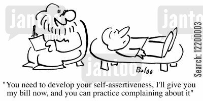 self assertion cartoon humor: You need to develop your self-assertiveness, I give my bill now, and you can practise complaining about it