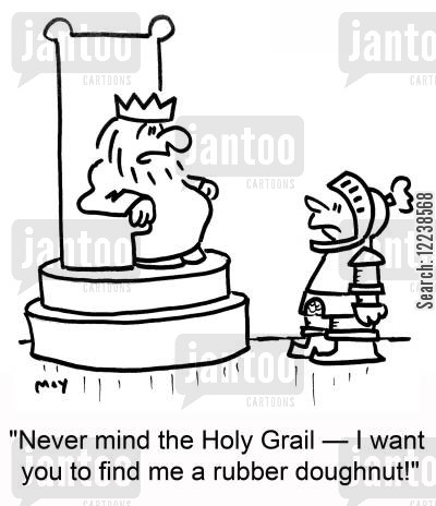 rubber donut cartoon humor: 'Never mind the Holy Grail -- I want you to find me a rubber doughnut!'