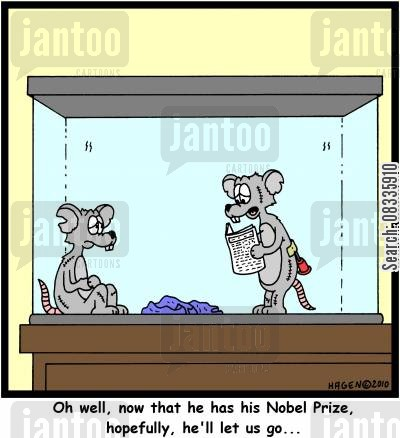 lab rat cartoon humor: 'Oh well, now that he has his Nobel Prize, hopefully, he'll let us go...'