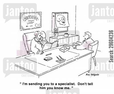 referral cartoon humor: 'I'm sending you to a specialist. Don't tell him you know me.'