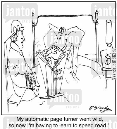 page turner cartoon humor:  'My automatic page turner went wild, so now I'm having to learn to speed read.'