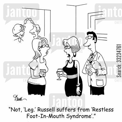 restless legs cartoon humor: 'Not, 'Leg.' Russell suffers from 'Restless Foot-In-Mouth Syndrome'.'