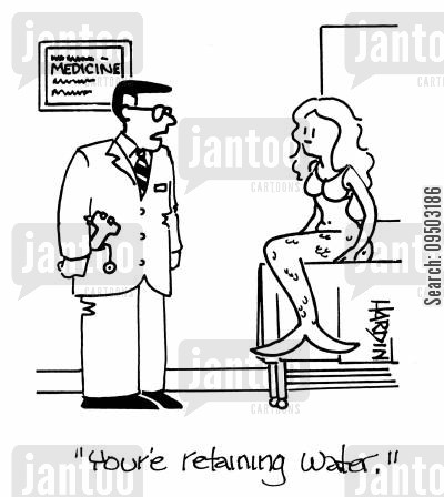 retaining cartoon humor: 'You're retaining water.'