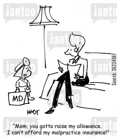 insures cartoon humor: Mom, you gotta raise my allowance. I can't afford my malpractice insurance!