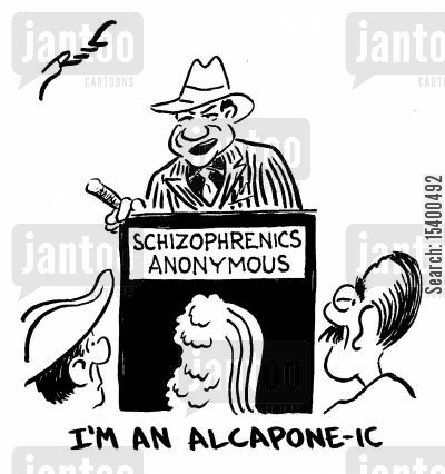 schizophrenia cartoon humor: I'm an Al Capone-ic.