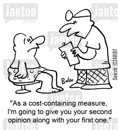 cost-containing cartoon humor: 'As a cost-containing measure, I'm going to give you your second opinion along with your first one.'