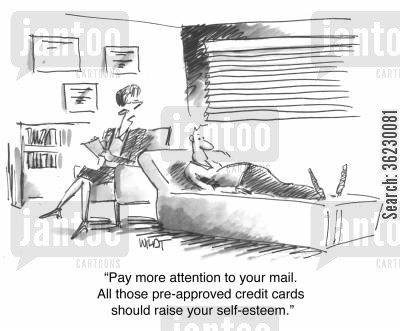 spammers cartoon humor: Pay more attention to your mail. All those pre-approved credit cards should raise your self-esteem.