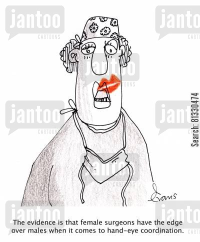 lipsticks cartoon humor: 'The evidence is that female surgeons have the edge over males when it comes to hand-eye coordination.'