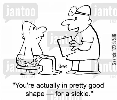 healthcheck cartoon humor: 'You're actually in pretty good shape -- for a sickie.'