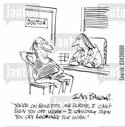 incapacity benefit cartoon humor: 'You're on benefits, Mr Scrote, I can't sign you off work - I can only sign you off LOOKING for work.'