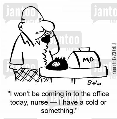 man flu cartoon humor: M.D., 'I won't be coming in to the office today, nurse -- I have a cold or something.'