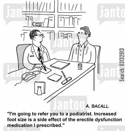 foot size cartoon humor: 'I'm going to refer you to a podiatrist. Increased foot size is a side effect of the erectile dysfunction medication I prescribed.'