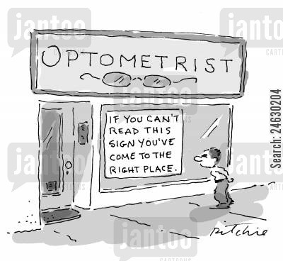 eyes cartoon humor: Sign in Optometrist's window 'If you can't read this sign you've come to the right place'