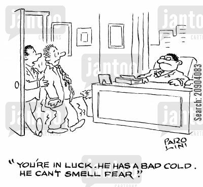 intimidating cartoon humor: 'You're in luck. He has a bad cold. He can't smell fear.'