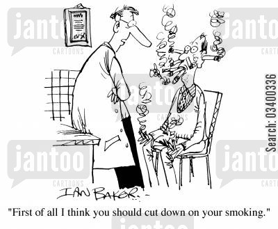 cigarette smoke cartoon humor: First of all I think you should cut down on your smoking.