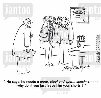 specimens cartoon humor: 'He says he needs a urine, stool and sperm specimen - - - why don't you just leave him your shorts?'
