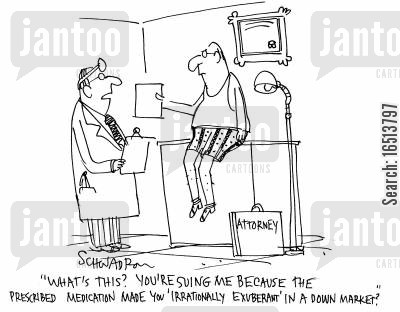 down markets cartoon humor: 'What's this? You're suing me because the prescribed medication made you 'irrationally exuberant' in a down market?'