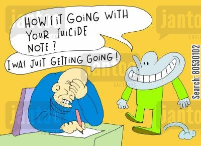 cheerfully cartoon humor: 'How's it going with your suicide note?'