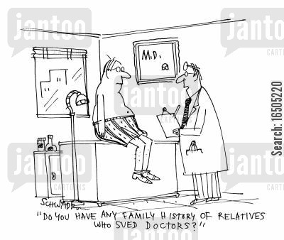 medical lawsuit cartoon humor: 'Do you have any family history of relatives who have sued doctors?'