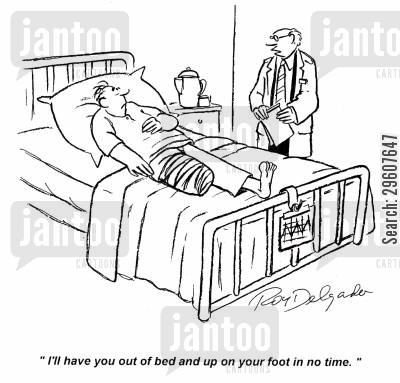recovered cartoon humor: 'I'll have you out of bed and up on your foot in no time.'