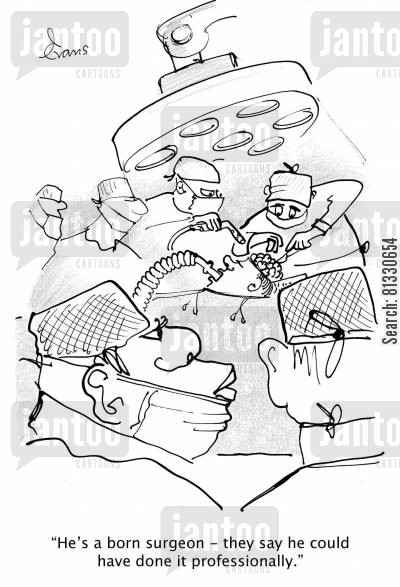 operating theatres cartoon humor: 'He's a born surgeon. They say he could have done it professionally. '