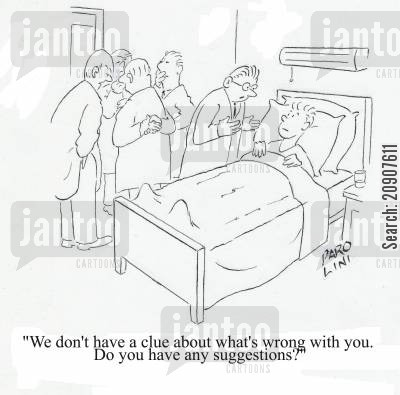 mystery illnesses cartoon humor: 'We don't have a clue what's wrong with you. Do you have any suggestions?'