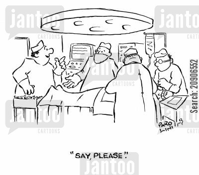 scapel cartoon humor: 'Say, please.'