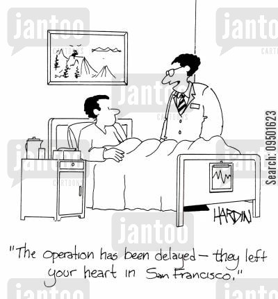 san francisco cartoon humor: 'The operation has been delayed - they left your heart in San Francisco.'