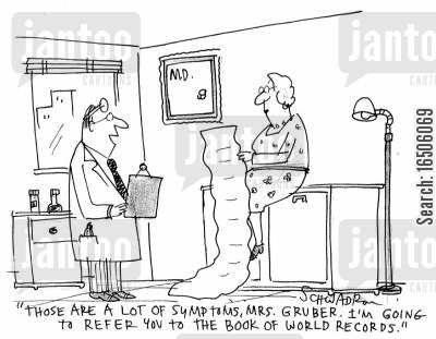 inefficiency cartoon humor: 'Thos are a lot of symptoms, Mrs Gruber. I'm going to refer you to the book of world records.'
