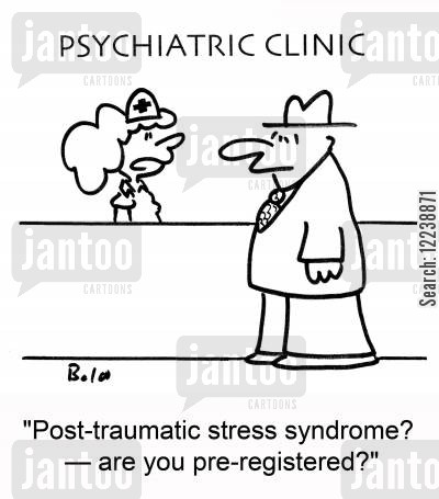 psych patients cartoon humor: 'Post-traumatic stress syndrome? -- are you pre-registered?'