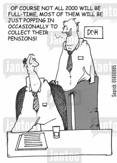 initiatives cartoon humor: ...Not all 2000 of them will be full-time, most of them will be just popping in occasionally to collect their pensions!