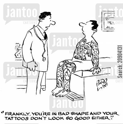 tatoo cartoon humor: 'Frankly, you're in bad shape and your tattoos don't look so good either.'