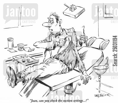 dental surgery cartoon humor: 'Joan, can you check the suction settings...?'