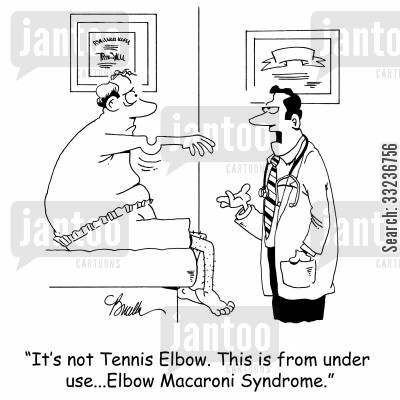 tennis elbows cartoon humor: 'It's not Tennis Elbow. This is from under use...Elbow Macaroni Syndrome.'