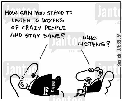 sanity cartoon humor: 'How can you stand to listen to dozens of crazy people and stay sane?' - 'Who listens?.'