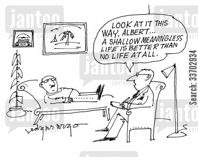meanings cartoon humor: 'Look at it this way, Albert...A shallow, meaningless life is better than no life at all.'
