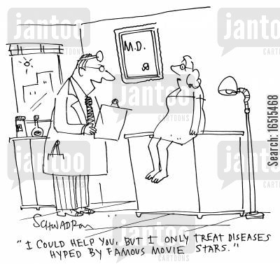 hyping cartoon humor: 'I could help you, but I only treat diseases hyped by famous movie starts.'