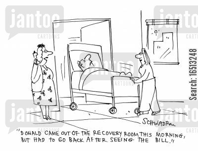 relapsing cartoon humor: 'Donald came out of the recovery room this morning, bit had to go back after seeing the bill.'