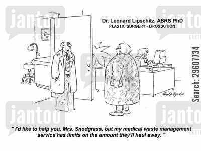 plastic surgeon cartoon humor: 'I'd like to help you, Mrs. Snodgrass, but my medical waste management service has limits on the amount they'll haul away.'