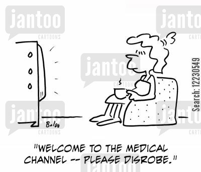 disrobe cartoon humor: 'Welcome to the Medical Channel -- please disrobe.'