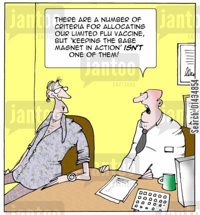 babe magnet cartoon humor: 'There are a number of criteria for allocating our limited flu vaccine, but 'keeping the babe magnet in action' isn't one of them.'